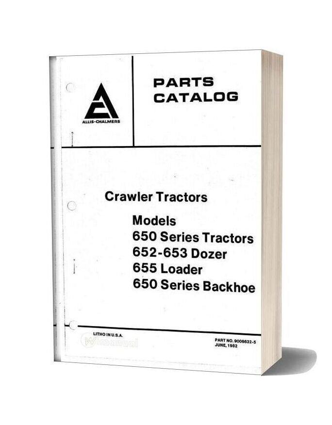 Allis Chalmers 650 652 653 655 Tractor Dozer Loader Backhoe Parts Catalog