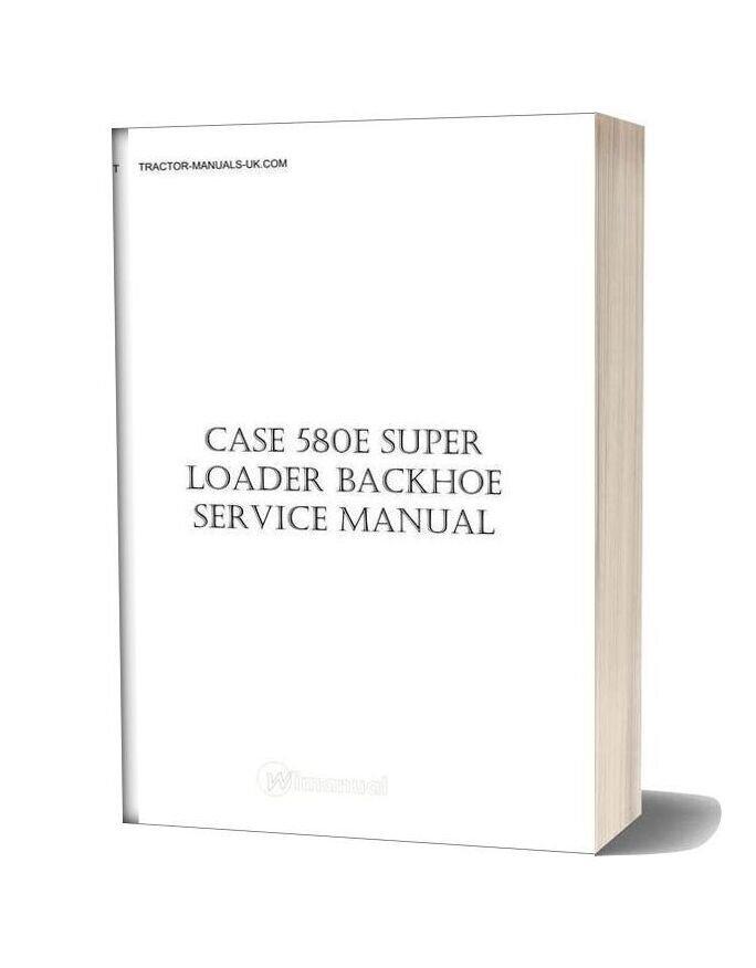 Case 580 Super E Loader Backhoe Tractor Service Manual