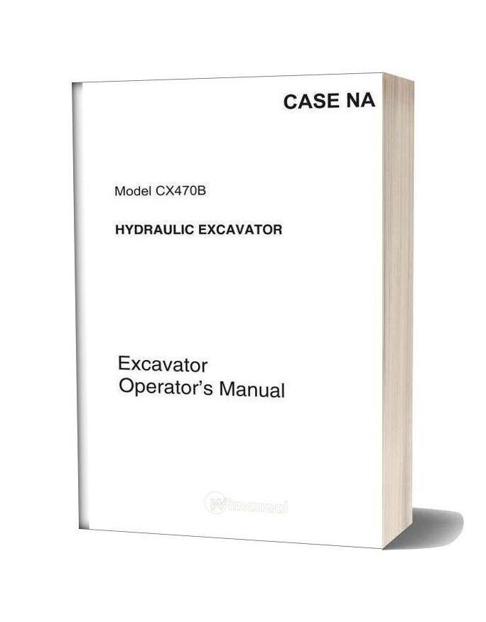 Case Crawler Excavator Cx470b Operators Manual