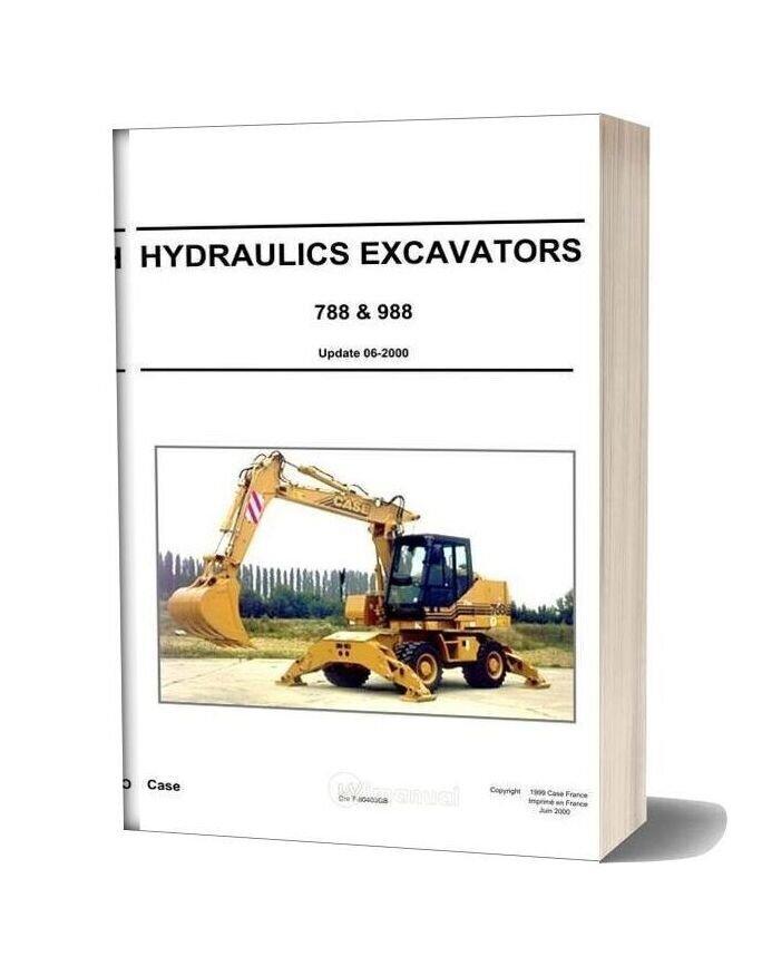 Case Hydraulics Excavators 788 988 Update 06 2000 Shop Manual