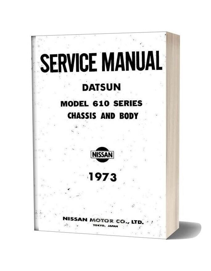 Service Manual Datsun Model 610 Series Chassis And Body 1973