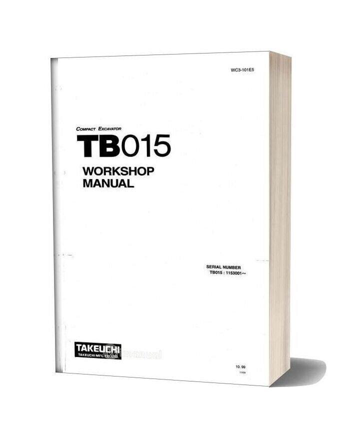 Takeuchi Compact Excavator Tb015 E(Wc3 101e5) Workshop Manual